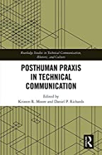 Posthuman Praxis in Technical Communication (Routledge Studies in Technical Communication, Rhetoric, and Culture Book 10) ...