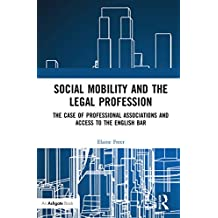 Social Mobility and the Legal Profession: The case of professional associations and access to the English Bar (English Edition)