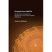 Created from NAFTA: The Structure, Function and Significance of the Treaty's Related Institutions (English Edition)