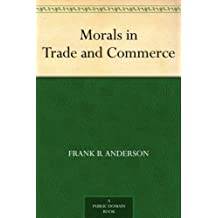 Morals in Trade and Commerce (English Edition)