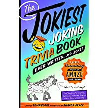 The Jokiest Joking Trivia Book Ever Written . . . No Joke!: 1,001 Surprising Facts to Amaze Your Friends (Jokiest Joking Joke Books) (English Edition)