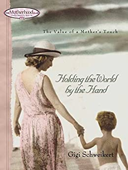 """""""Holding the World by the Hand: The value of a mother's touch (Motherhood Club) (English Edition)"""",作者:[Schweikert, Gigi]"""