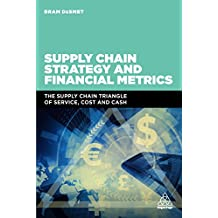 Supply Chain Strategy and Financial Metrics: The Supply Chain Triangle Of Service, Cost And Cash (English Edition)