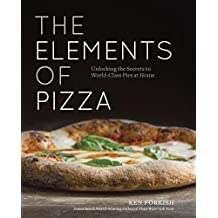 The Elements of Pizza: Unlocking the Secrets to World-Class Pies at Home [A Cookbook] (English Edition)
