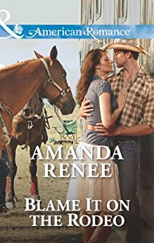 """Blame It on the Rodeo (Mills & Boon American Romance) (English Edition)"",作者:[Renee, Amanda]"