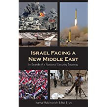 Israel Facing a New Middle East: In Search of a National Security Strategy (English Edition)