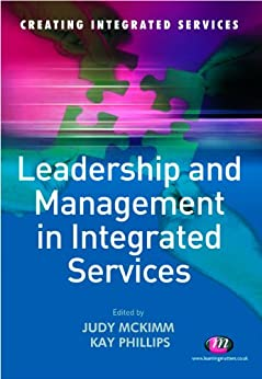 """""""Leadership and Management in Integrated Services (Creating Integrated Services Series Book 1372) (English Edition)"""",作者:[McKimm, Judy, Phillips, Kay]"""