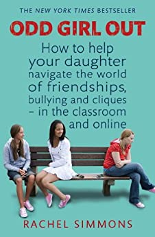 """Odd Girl Out: How to help your daughter navigate the world of friendships, bullying and cliques - in the classroom and online (English Edition)"",作者:[Rachel Simmons]"
