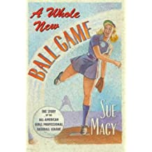 A Whole New Ball Game: The Story of the All-American Girls Professional Baseball League (English Edition)