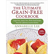 The Ultimate Grain-Free Cookbook: Sugar-Free, Starch-Free, Whole Food Recipes from My California Country Kitchen (English Edition)