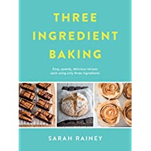 Three Ingredient Baking: Incredibly simple treats with minimal ingredients (English Edition)