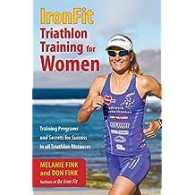 IronFit Triathlon Training for Women: Training Programs and Secrets for Success in all Triathlon Distances (English Edition)