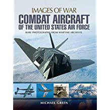 Combat Aircraft of the United States Air Force (Images of War) (English Edition)