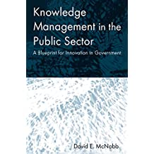 Knowledge Management in the Public Sector: A Blueprint for Innovation in Government (English Edition)