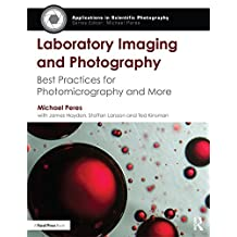 Laboratory Imaging & Photography: Best Practices for Photomicrography & More (Applications in Scientific Photography) (English Edition)