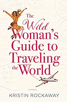 """The Wild Woman's Guide to Traveling the World: A Novel (English Edition)"",作者:[Kristin Rockaway]"