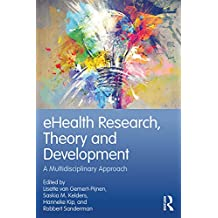 eHealth Research, Theory and Development: A Multi-Disciplinary Approach (English Edition)