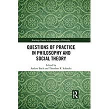 Questions of Practice in Philosophy and Social Theory (Routledge Studies in Contemporary Philosophy) (English Edition)