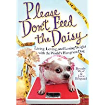 Please Don't Feed the Daisy: Living, Loving, and Losing Weight with the World's Hungriest Dog (English Edition)