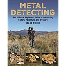 Metal Detecting: The Ultimate Beginner's Guide to Uncovering History, Adventure, and Treasure (English Edition)