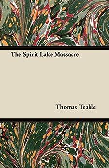 """The Spirit Lake Massacre (English Edition)"",作者:[Thomas Teakle]"