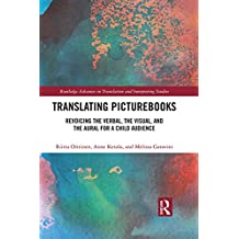 Translating Picturebooks: Revoicing the Verbal, the Visual and the Aural for a Child Audience (Routledge Advances in Translation and Interpreting Studies) (English Edition)