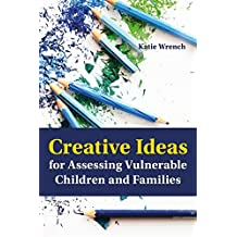 Creative Ideas for Assessing Vulnerable Children and Families (English Edition)