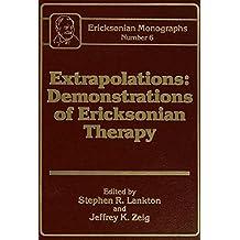 Extrapolations: Demonstrations Of Ericksonian Therapy : Ericksonian Monographs  6 (English Edition)