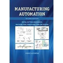 Manufacturing Automation: Metal Cutting Mechanics, Machine Tool Vibrations, and CNC Design (English Edition)
