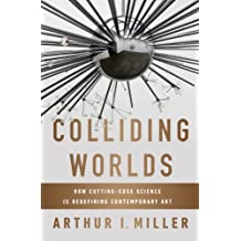Colliding Worlds: How Cutting-Edge Science Is Redefining Contemporary Art (English Edition)