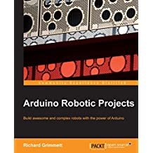 Arduino Robotic Projects (English Edition)