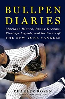 """Bullpen Diaries: Mariano Rivera, Bronx Dreams, Pinstripe Legends, and the Future of the New York Yankees (English Edition)"",作者:[Charley Rosen]"