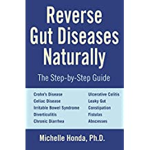 Reverse Gut Diseases Naturally: Cures for Crohn's Disease, Ulcerative Colitis, Celiac Disease, IBS, and More (English Edition)