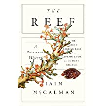 The Reef: A Passionate History: The Great Barrier Reef from Captain Cook to Climate Change (English Edition)