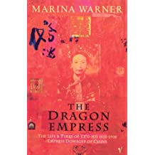 The Dragon Empress: Life and Times of Tz'u-hsi 1835-1908 Empress Dowager of China (English Edition)