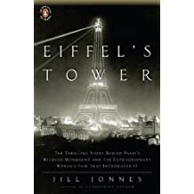 Eiffel's Tower: The Thrilling Story Behind Paris's Beloved Monument and the Extraordinary World's Fair That Introduced It (English Edition)
