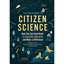 The Field Guide to Citizen Science: How You Can Contribute to Scientific Research and Make a Difference (English Edition)