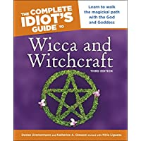 The Complete Idiot's Guide to Wicca and Witchcraft, 3rd Edition: Learn to Walk the Magickal Path with the God and Goddess (English Edition)