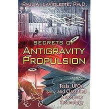 Secrets of Antigravity Propulsion: Tesla, UFOs, and Classified Aerospace Technology (English Edition)