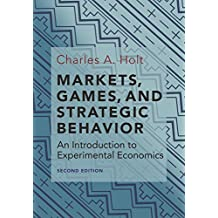 Markets, Games, and Strategic Behavior: An Introduction to Experimental Economics (Second Edition) (English Edition)