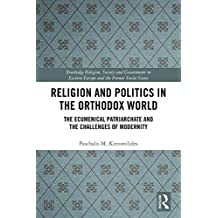 Religion and Politics in the Orthodox World: The Ecumenical Patriarchate and the Challenges of Modernity (Routledge Religion, Society and Government in ... Soviet States Book 6) (English Edition)