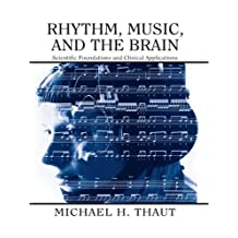 Rhythm, Music, and the Brain: Scientific Foundations and Clinical Applications (Studies on New Music Research Book 7) (English Edition)