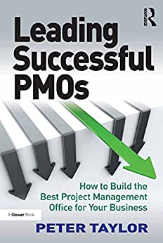 """Leading Successful PMOs: How to Build the Best Project Management Office for Your Business (English Edition)"",作者:[Taylor, Peter]"