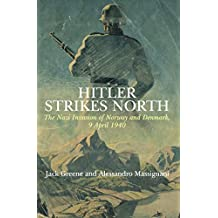 Hitler Strikes North: The Nazi Invasion of Norway and Denmark, 9 April 1940 (English Edition)