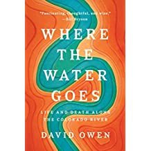 Where the Water Goes: Life and Death Along the Colorado River (English Edition)