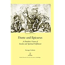 Dante and Epicurus: A Dualistic Vision of Secular and Spiritual Fulfilment (Italian Perspectives Book 25) (English Edition)