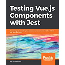 Testing Vue.js Components with Jest: A concise guide to testing Vue.js components using Jest and the official Vue Test Utils library (English Edition)