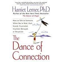 The Dance of Connection: How to Talk to Someone When You're Mad, Hurt, Scared, Frustrated, Insulted, Betrayed, or Desperate (English Edition)
