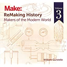 ReMaking History, Volume 3: Makers of the Modern World (English Edition)
