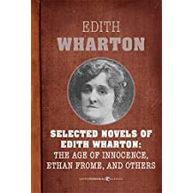Selected Novels Of Edith Wharton: The Age of Innocence, Ethan Frome, The House of Mirth, and Madame de Treymes (English Edition)